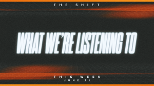 What we're listening to this week at The Shift