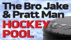 BRO JAKE & PRATT MAN HOCKEY POOL