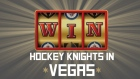 HOCKEY KNIGHTS IN VEGAS